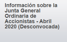 Información sobre la Junta General Ordinaria de Accionistas - Abril 2020 (Desconvocada)