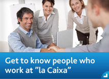 "Get to know people who work at ""la Caixa"""